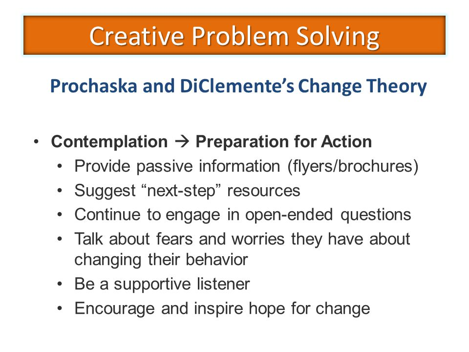 """Contemplation  Preparation for Action Provide passive information (flyers/brochures) Suggest """"next-step"""" resources Continue to engage in open-ended q"""
