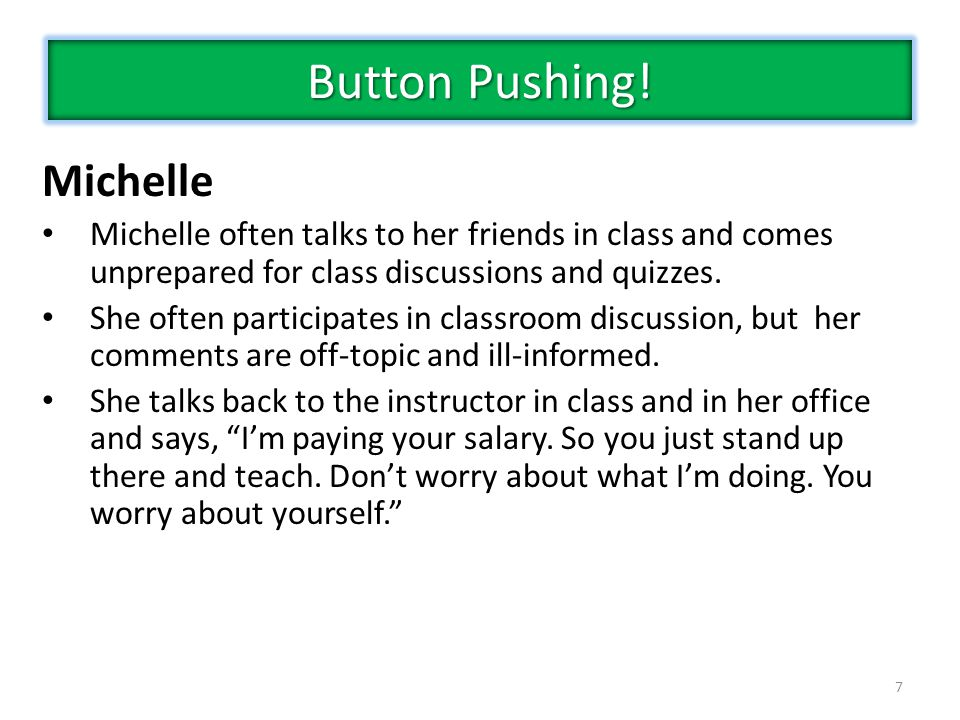7 Michelle Michelle often talks to her friends in class and comes unprepared for class discussions and quizzes.
