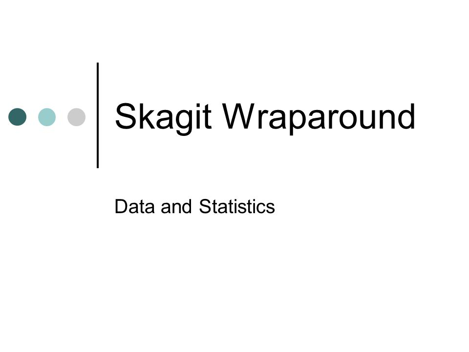 Skagit Wraparound Data and Statistics
