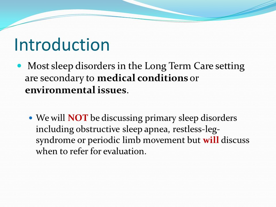 Objective Understand current Clinical Practice Guidelines and Standards of Care for the evaluation, treatment, intervention and documentation of sleep disorders in LTC settings.