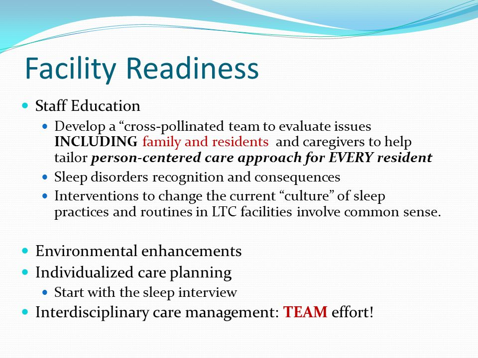"""Facility Readiness Staff Education Develop a """"cross-pollinated team to evaluate issues INCLUDING family and residents and caregivers to help tailor pe"""