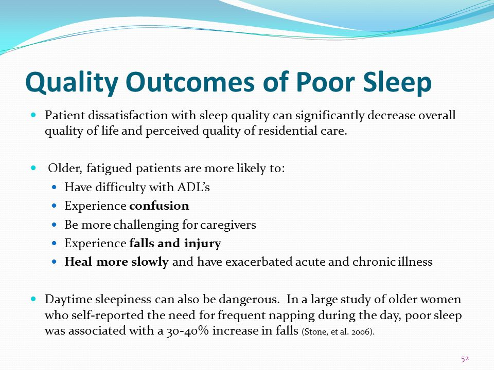 Quality Outcomes of Poor Sleep Patient dissatisfaction with sleep quality can significantly decrease overall quality of life and perceived quality of