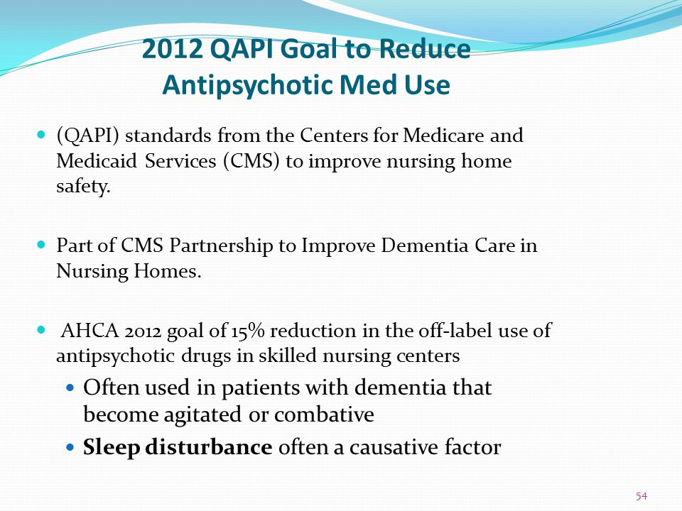 2012 QAPI Goal to Reduce Antipsychotic Med Use (QAPI) standards from the Centers for Medicare and Medicaid Services (CMS) to improve nursing home safe