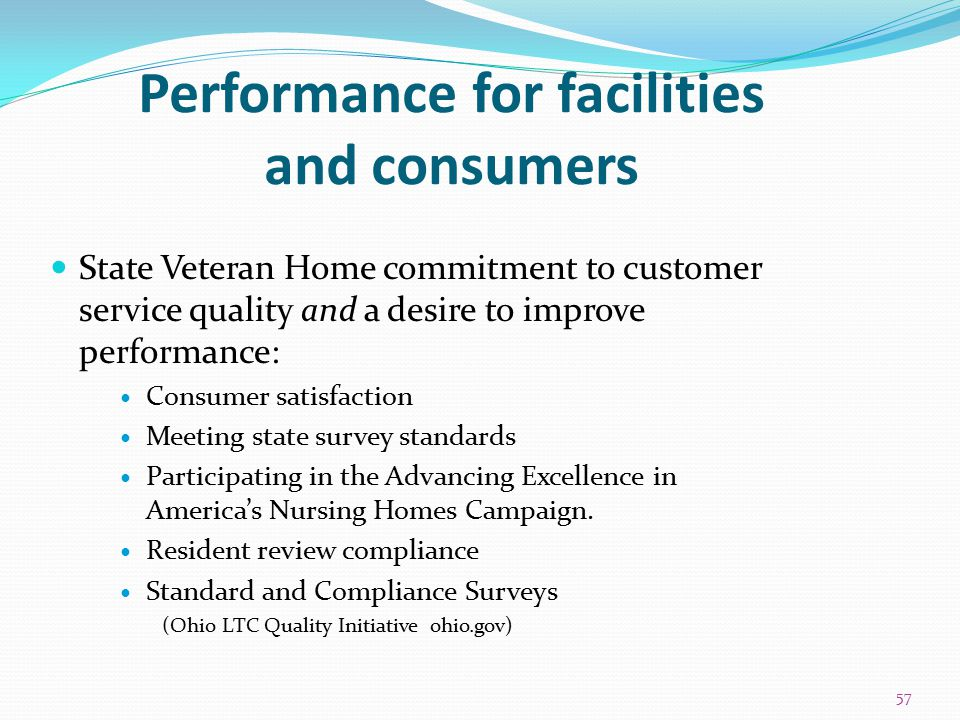 Performance for facilities and consumers State Veteran Home commitment to customer service quality and a desire to improve performance: Consumer satis