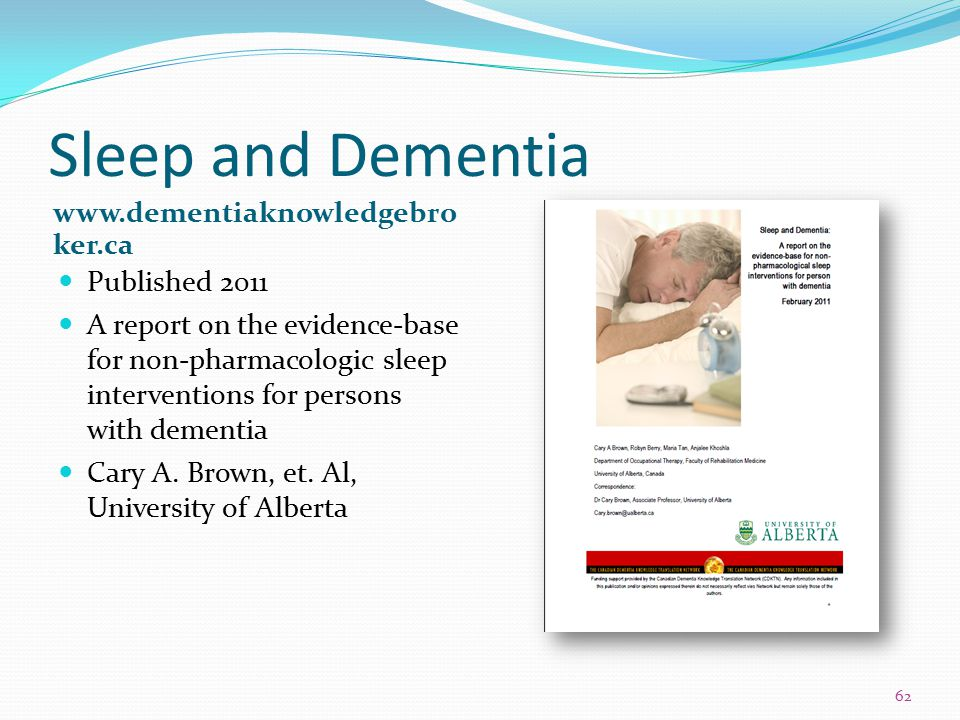 Sleep and Dementia www.dementiaknowledgebro ker.ca Published 2011 A report on the evidence-base for non-pharmacologic sleep interventions for persons