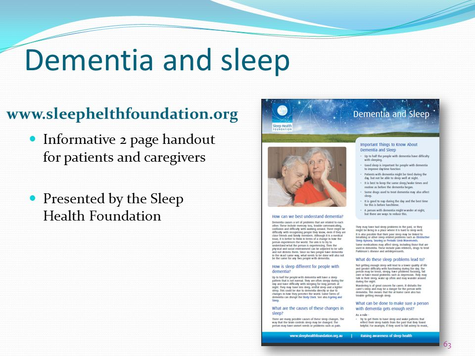 Dementia and sleep www.sleephelthfoundation.org Informative 2 page handout for patients and caregivers Presented by the Sleep Health Foundation 63