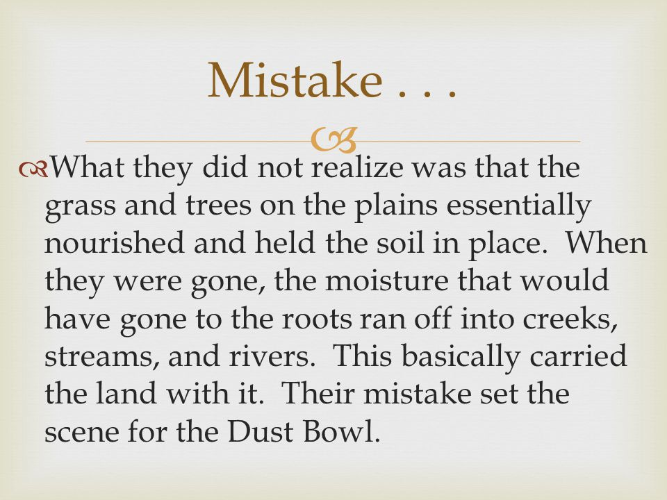   What they did not realize was that the grass and trees on the plains essentially nourished and held the soil in place.