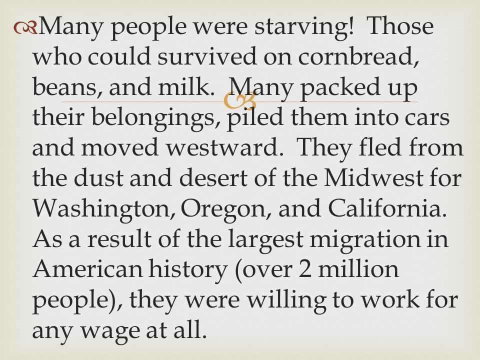   Many people were starving. Those who could survived on cornbread, beans, and milk.