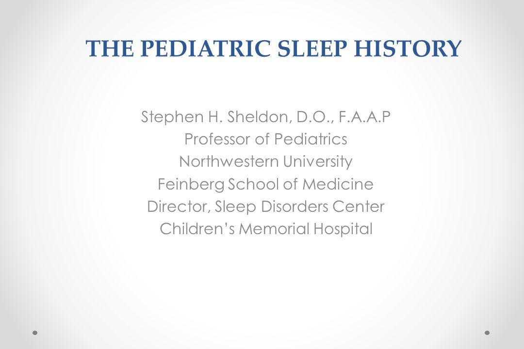 THE PEDIATRIC SLEEP HISTORY Stephen H.