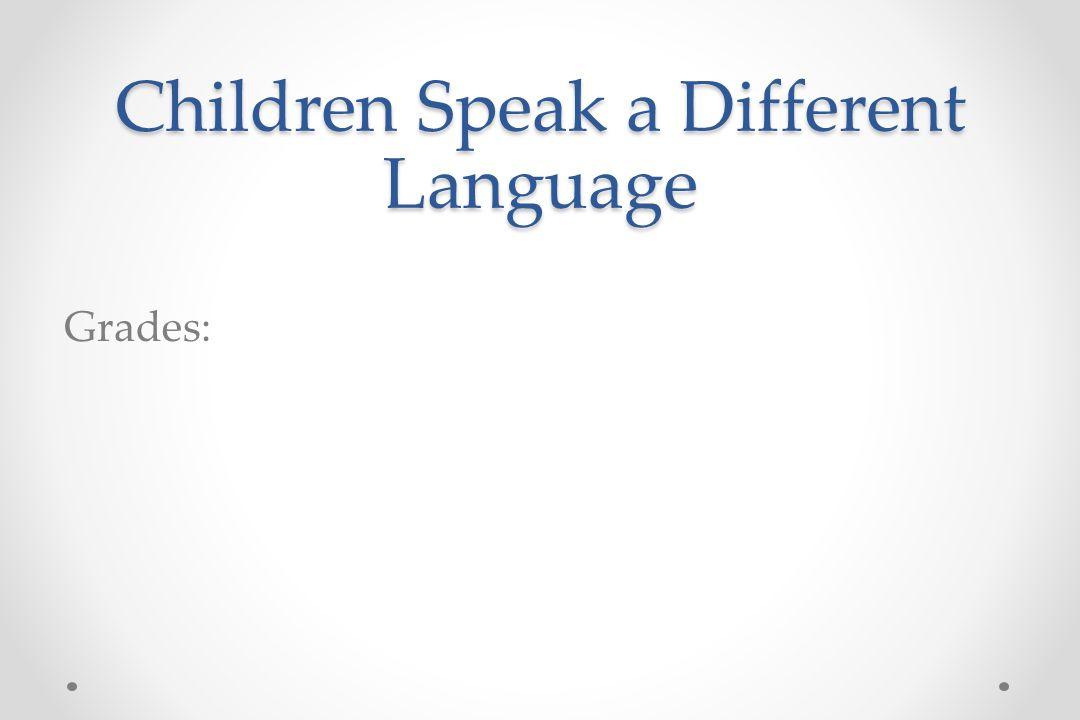 Children Speak a Different Language Grades: