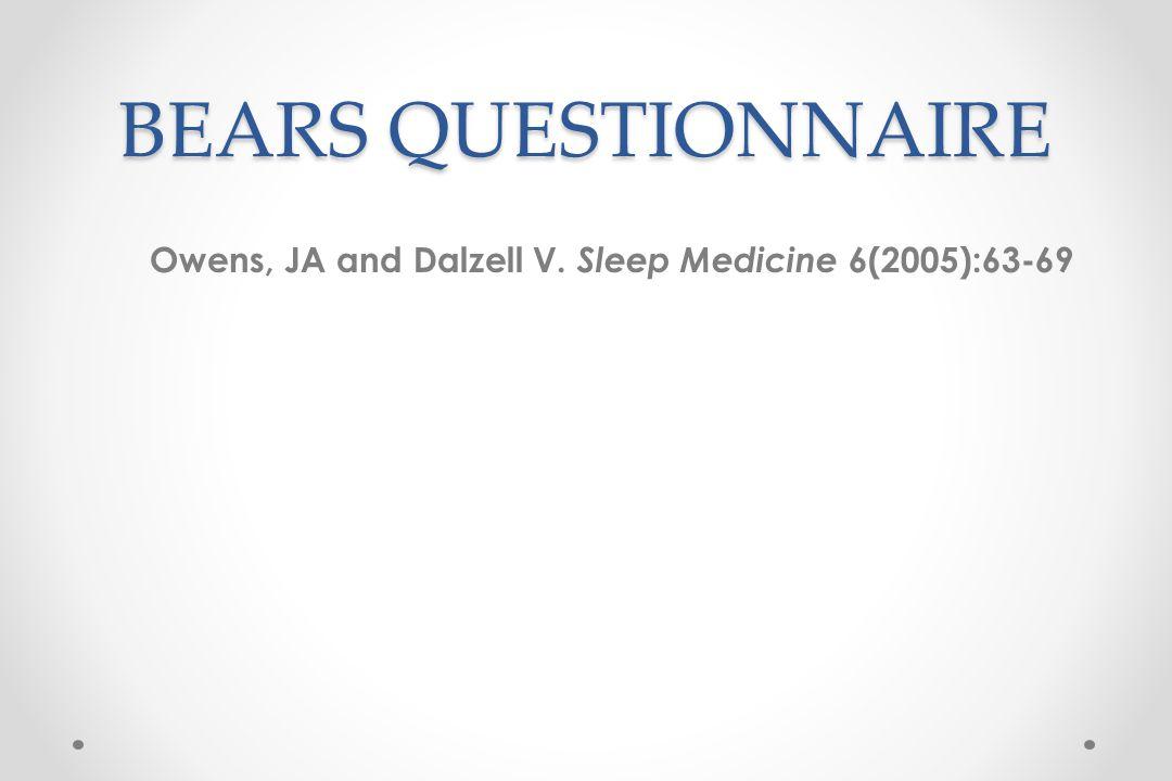 BEARS QUESTIONNAIRE Owens, JA and Dalzell V. Sleep Medicine 6(2005):63-69