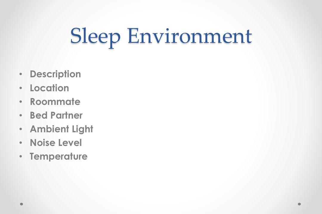 Sleep Environment Description Location Roommate Bed Partner Ambient Light Noise Level Temperature