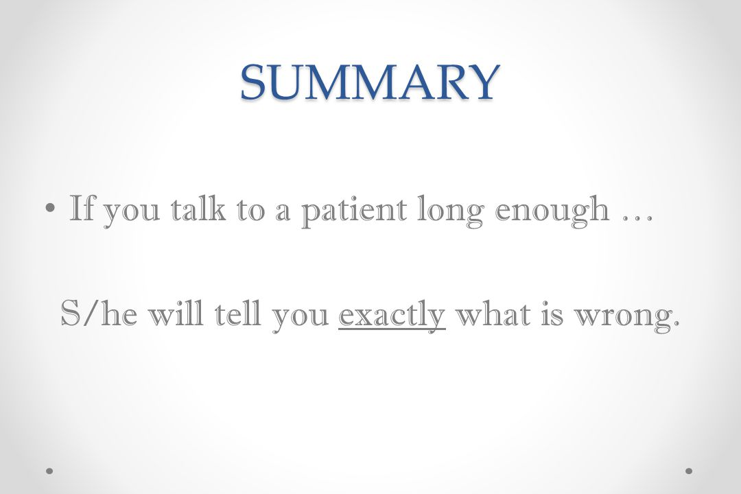 SUMMARY S/he will tell you exactly what is wrong.