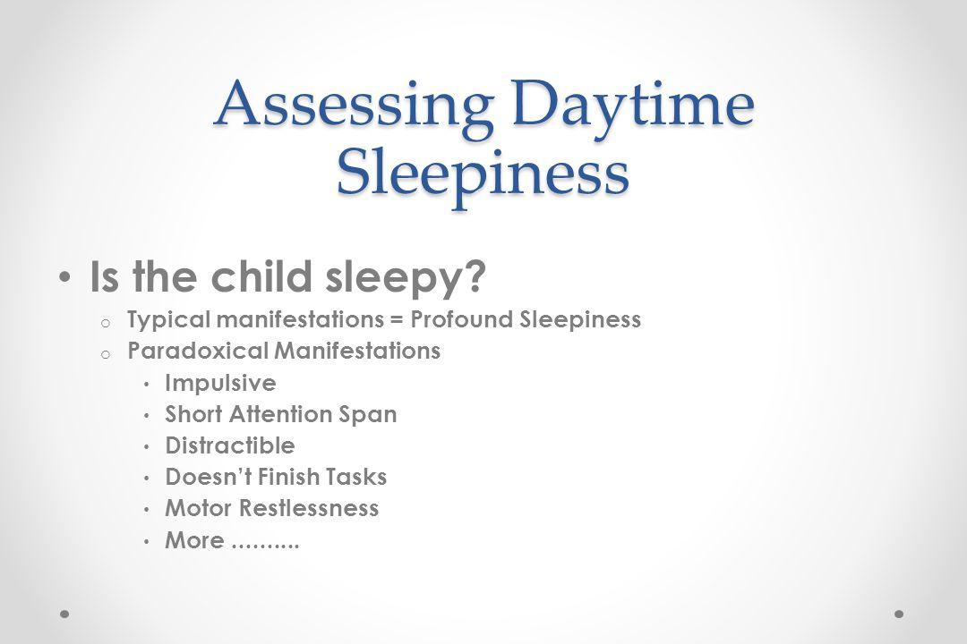 Assessing Daytime Sleepiness Is the child sleepy.