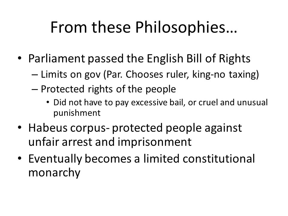 From these Philosophies… Parliament passed the English Bill of Rights – Limits on gov (Par.