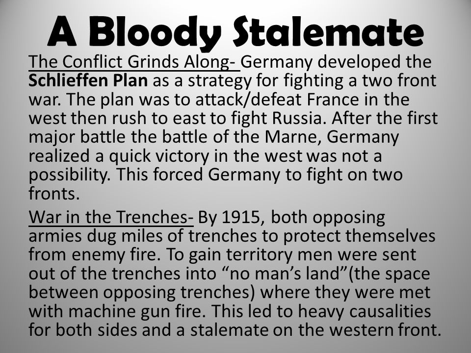 A Bloody Stalemate The Conflict Grinds Along- Germany developed the Schlieffen Plan as a strategy for fighting a two front war. The plan was to attack