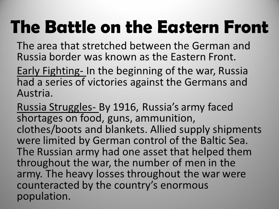 The Battle on the Eastern Front The area that stretched between the German and Russia border was known as the Eastern Front. Early Fighting- In the be