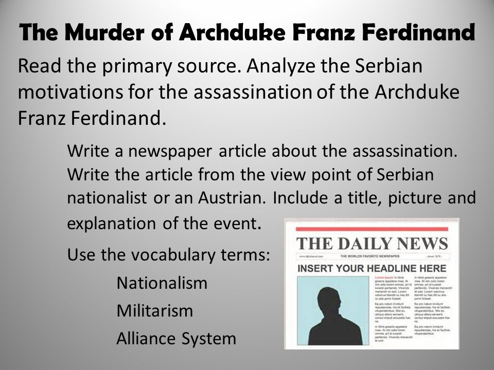 The Murder of Archduke Franz Ferdinand Read the primary source. Analyze the Serbian motivations for the assassination of the Archduke Franz Ferdinand.