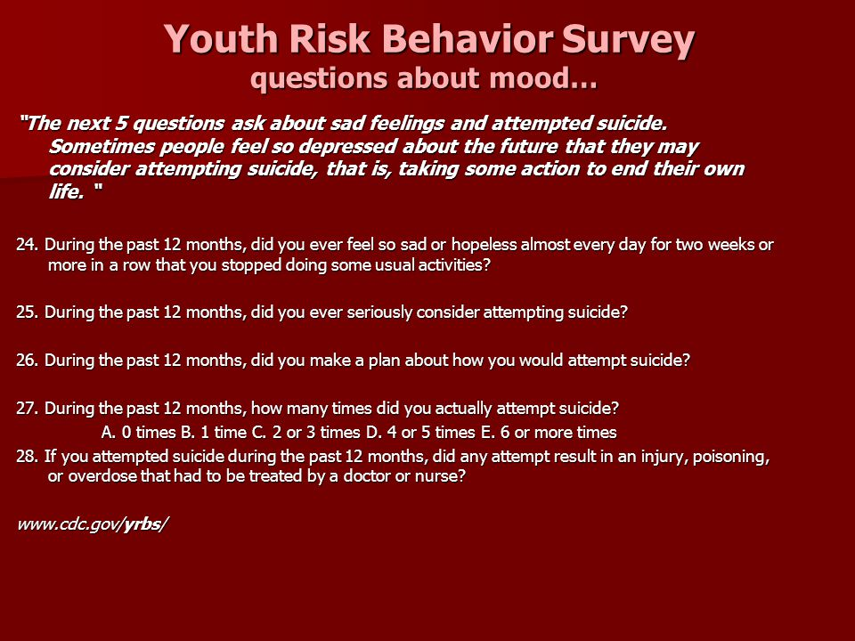 """Youth Risk Behavior Survey questions about mood… Youth Risk Behavior Survey questions about mood… """"The next 5 questions ask about sad feelings and att"""
