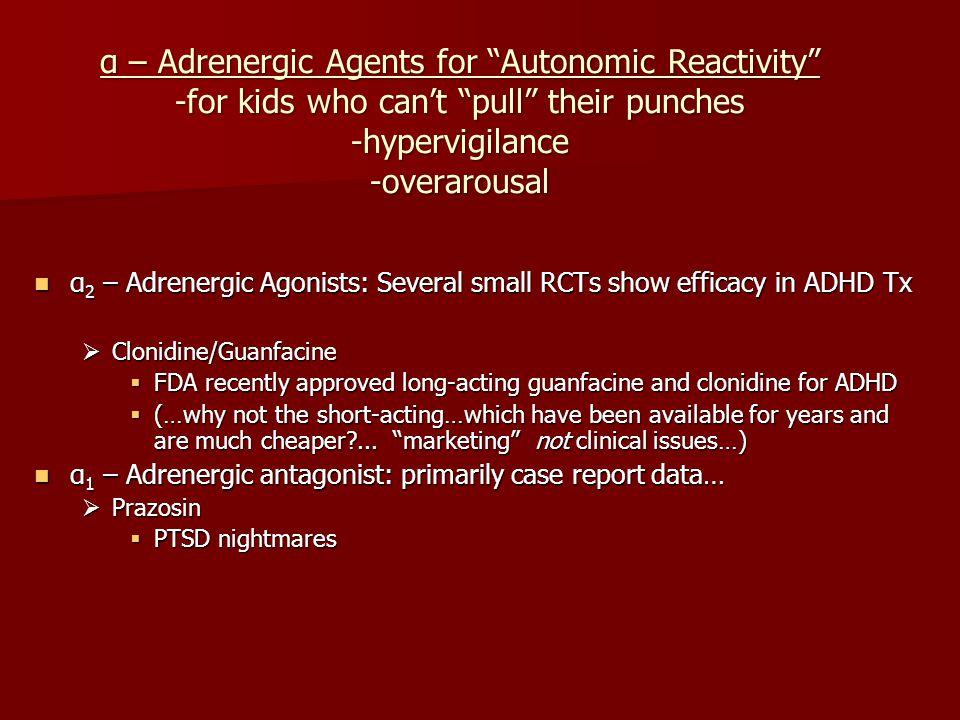 """α – Adrenergic Agents for """"Autonomic Reactivity"""" -for kids who can't """"pull"""" their punches -hypervigilance -overarousal α 2 – Adrenergic Agonists: Seve"""