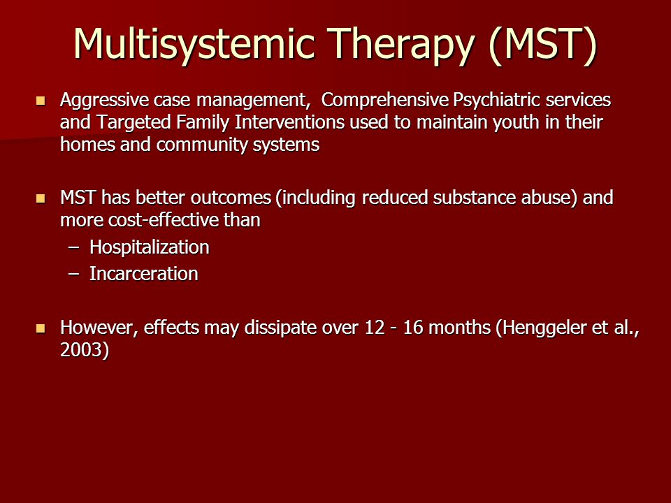 Multisystemic Therapy (MST) Aggressive case management, Comprehensive Psychiatric services and Targeted Family Interventions used to maintain youth in