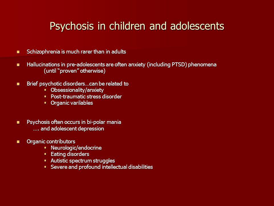 Psychosis in children and adolescents Schizophrenia is much rarer than in adults Schizophrenia is much rarer than in adults Hallucinations in pre-adol