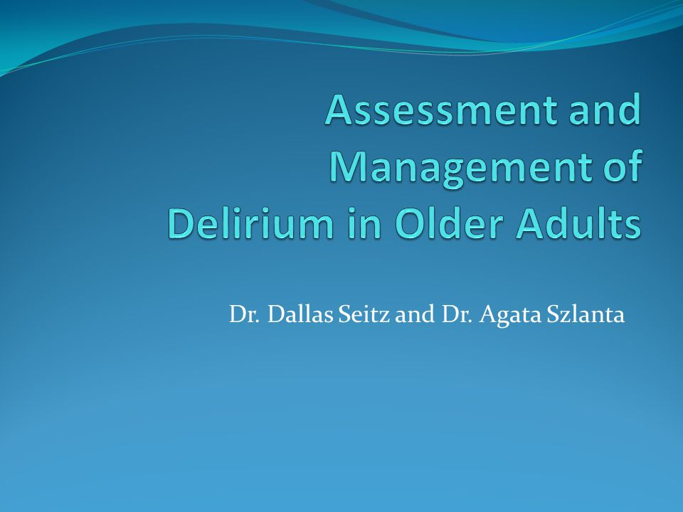 Objectives Understand the differential diagnosis and presentation of delirium in older adults; Review the risk factors and precipitants for delirium; and Discuss delirium prevention and management strategies.