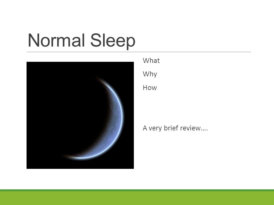 Normal Sleep What Why How A very brief review….