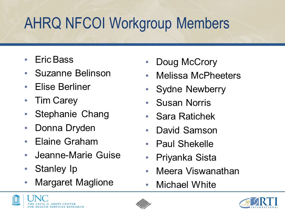 AHRQ NFCOI Workgroup Members EricBass Suzanne Belinson Elise Berliner TimCarey StephanieChang Donna Dryden Elaine Graham Jeanne-Marie Guise Stanley Ip