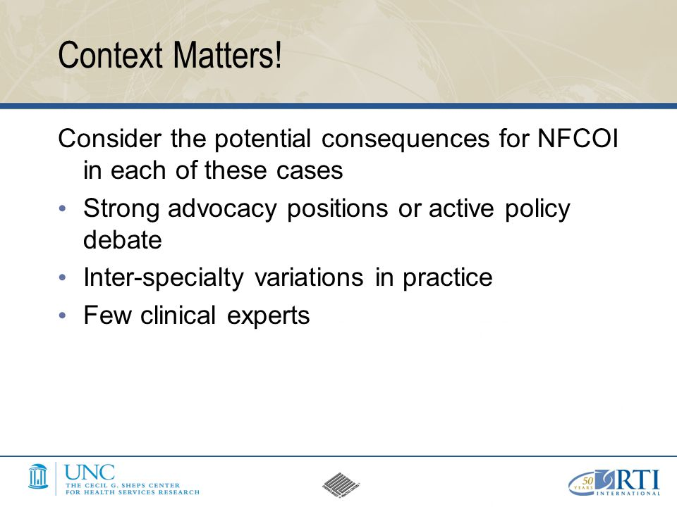 Context Matters! Consider the potential consequences for NFCOI in each of these cases Strong advocacy positions or active policy debate Inter-specialt