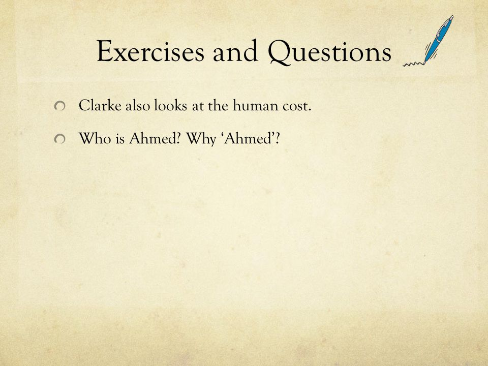 Exercises and Questions Clarke also looks at the human cost. Who is Ahmed? Why 'Ahmed'?