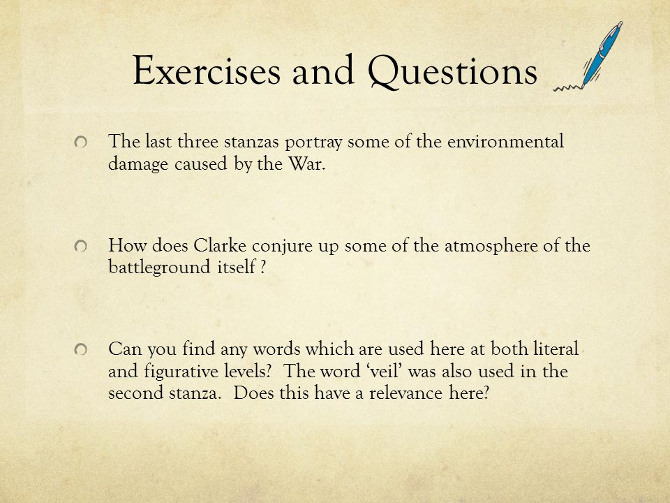 Exercises and Questions The last three stanzas portray some of the environmental damage caused by the War. How does Clarke conjure up some of the atmo