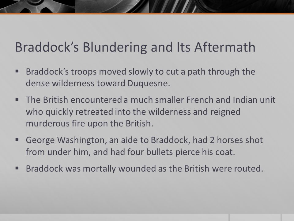 Braddock's Blundering and Its Aftermath  Braddock's troops moved slowly to cut a path through the dense wilderness toward Duquesne.