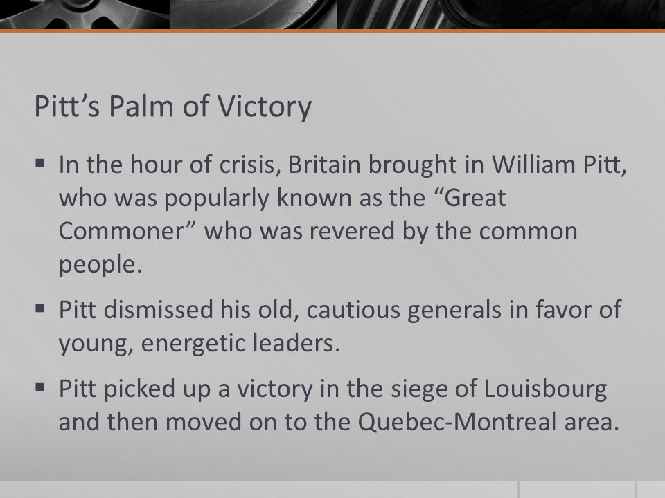 Pitt's Palm of Victory  In the hour of crisis, Britain brought in William Pitt, who was popularly known as the Great Commoner who was revered by the common people.