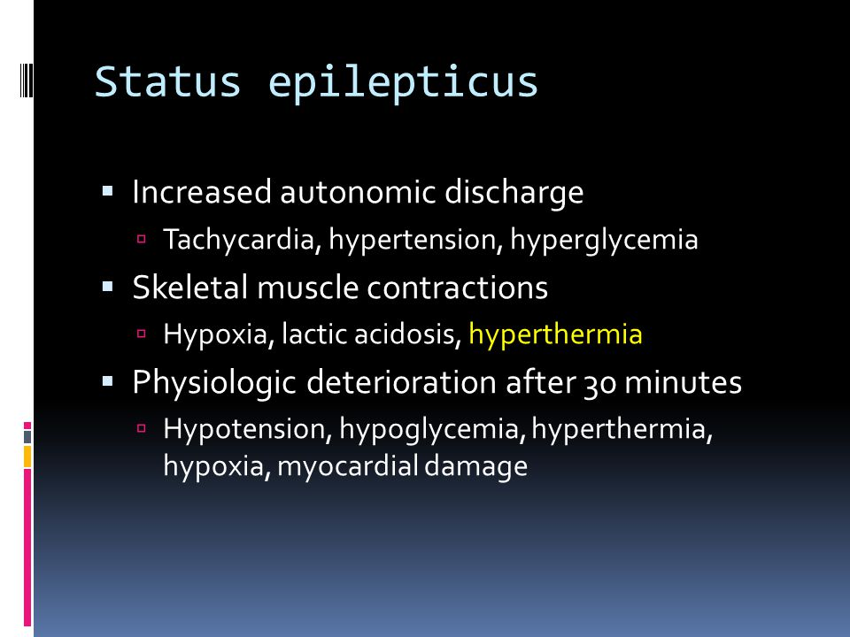 Status epilepticus  Increased autonomic discharge  Tachycardia, hypertension, hyperglycemia  Skeletal muscle contractions  Hypoxia, lactic acidosi