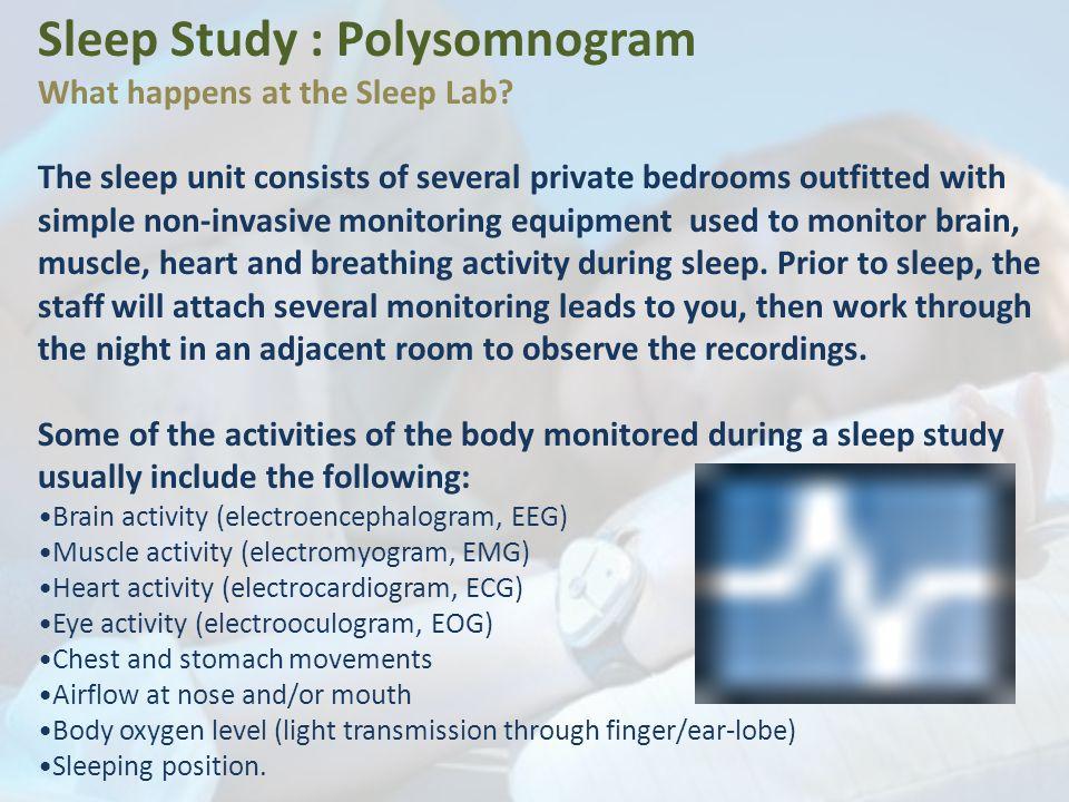 Sleep Study : Polysomnogram What happens at the Sleep Lab.