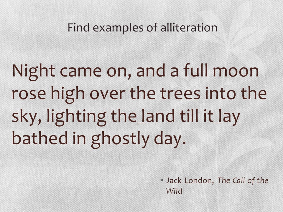 Night came on, and a full moon rose high over the trees into the sky, lighting the land till it lay bathed in ghostly day. Jack London, The Call of th