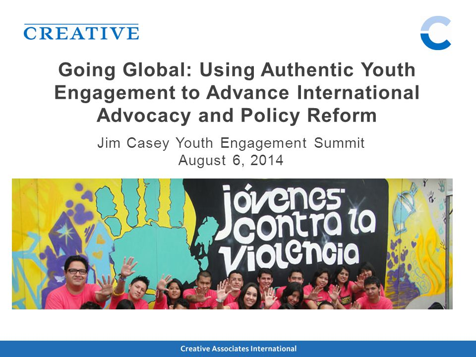 Share examples and experiences of young people in the advocacy and policy arenas Focus on transferability of positive youth development principles, practices and policy across countries and contexts Focus on the impact of youth and adult alliances Session Goals:
