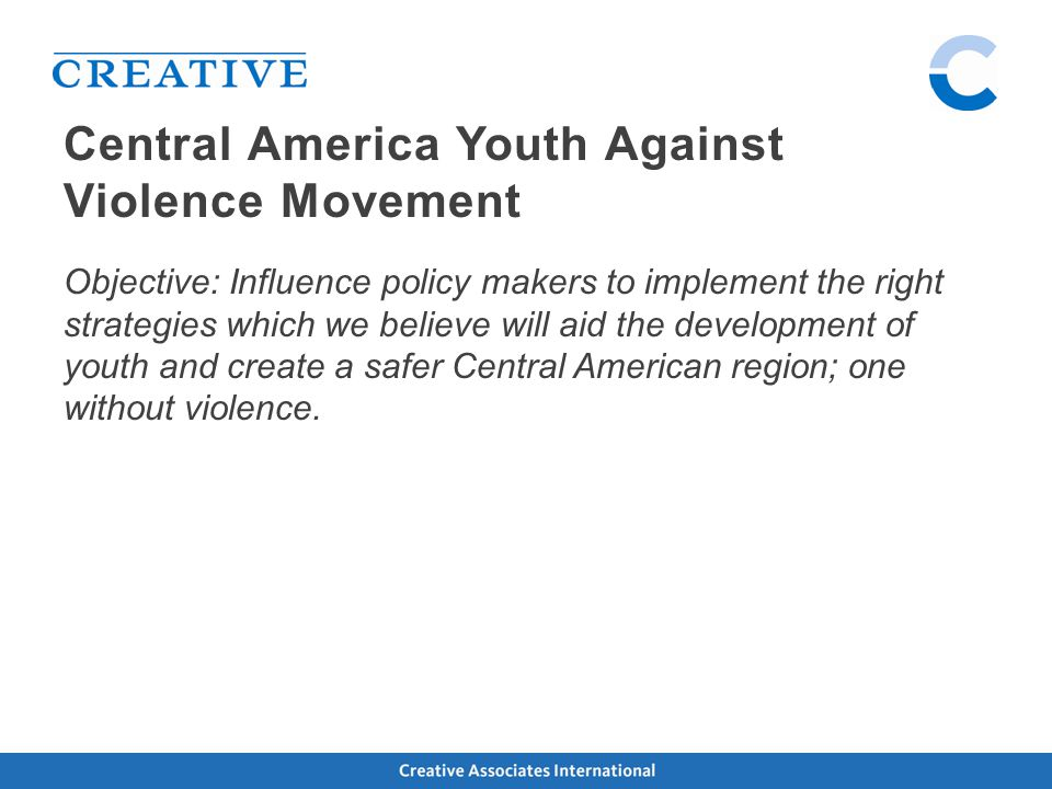 Objective: Influence policy makers to implement the right strategies which we believe will aid the development of youth and create a safer Central American region; one without violence.