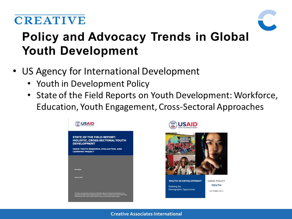 Policy and Advocacy Trends in Global Youth Development US Agency for International Development Youth in Development Policy State of the Field Reports on Youth Development: Workforce, Education, Youth Engagement, Cross-Sectoral Approaches