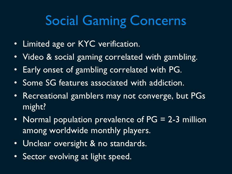 Social Gaming Concerns Limited age or KYC verification.