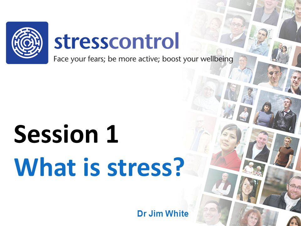 Dr Jim White Session 1 What is stress?