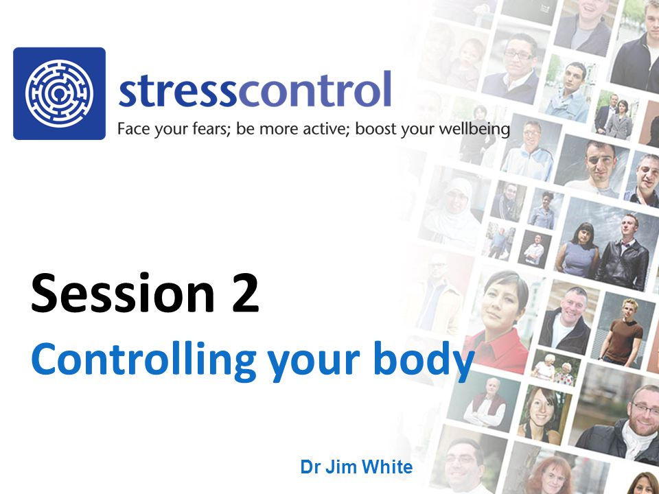 Dr Jim White Session 2 Controlling your body