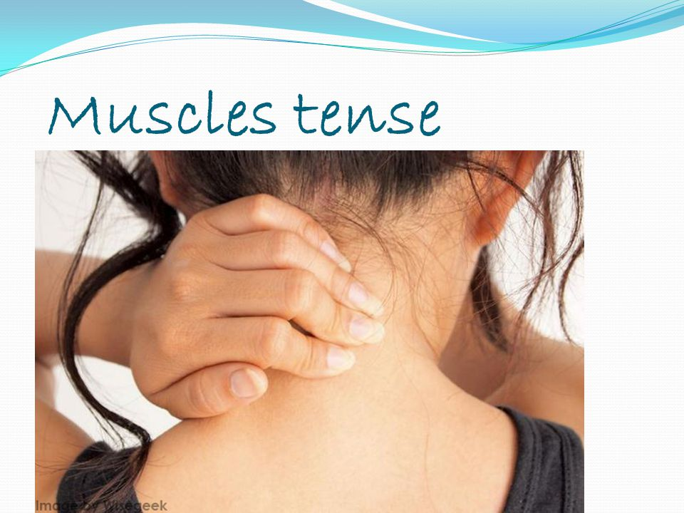 Muscles tense