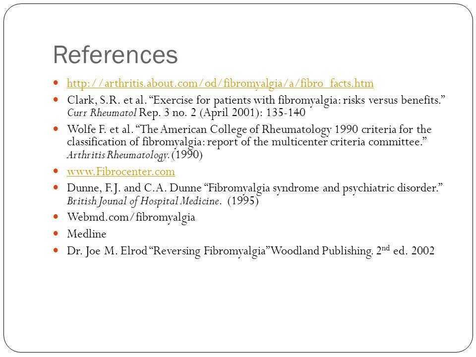 References http://arthritis.about.com/od/fibromyalgia/a/fibro_facts.htm Clark, S.R.