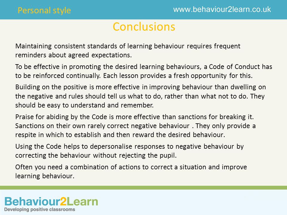 Personal style Conclusions Maintaining consistent standards of learning behaviour requires frequent reminders about agreed expectations.