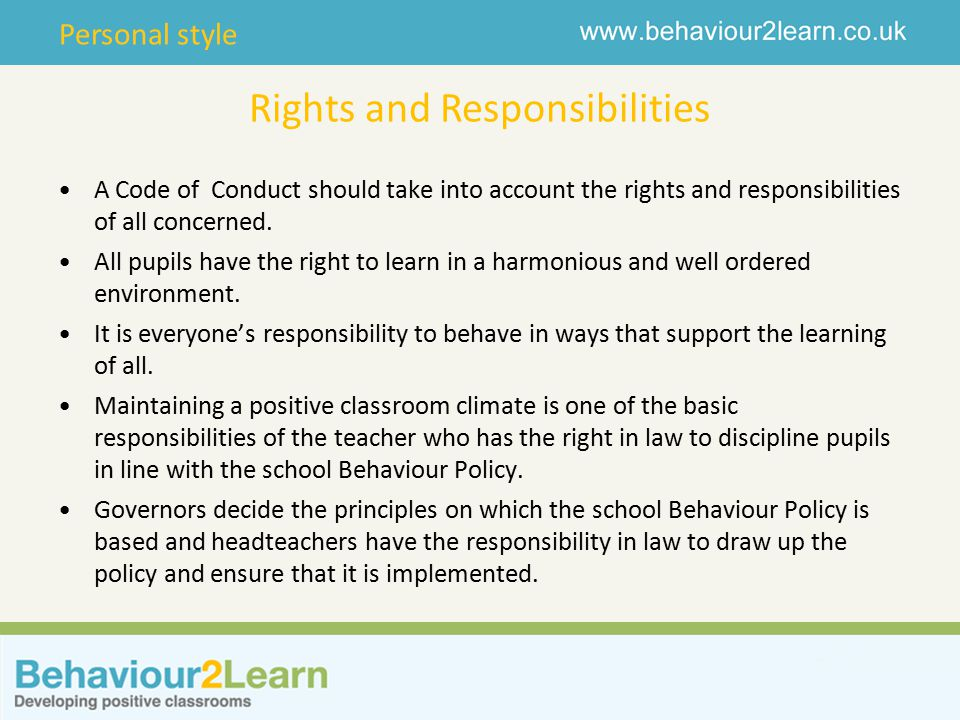 Personal style Rights and Responsibilities A Code of Conduct should take into account the rights and responsibilities of all concerned.