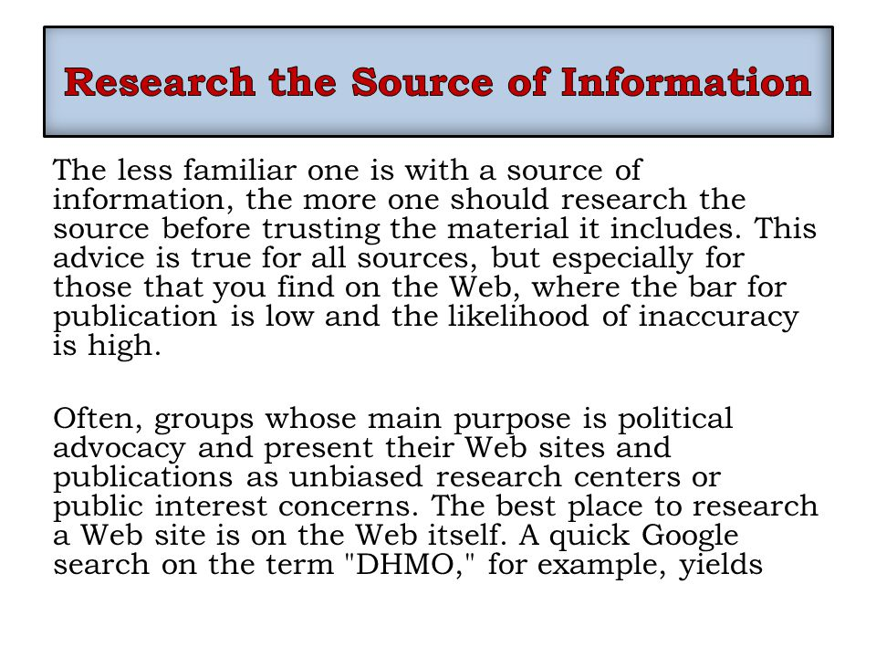 The less familiar one is with a source of information, the more one should research the source before trusting the material it includes.