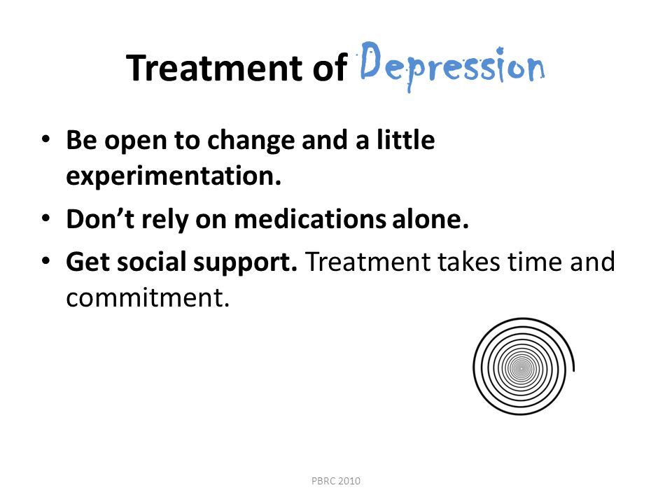 Treatment of Depression Be open to change and a little experimentation.