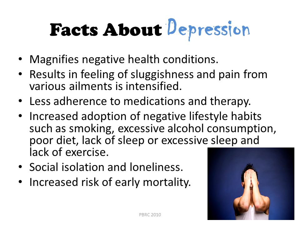Facts About Depression Magnifies negative health conditions.
